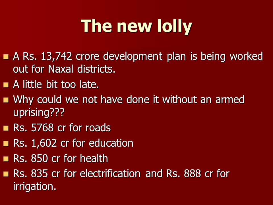 The new lolly A Rs. 13,742 crore development plan is being worked out for Naxal districts.
