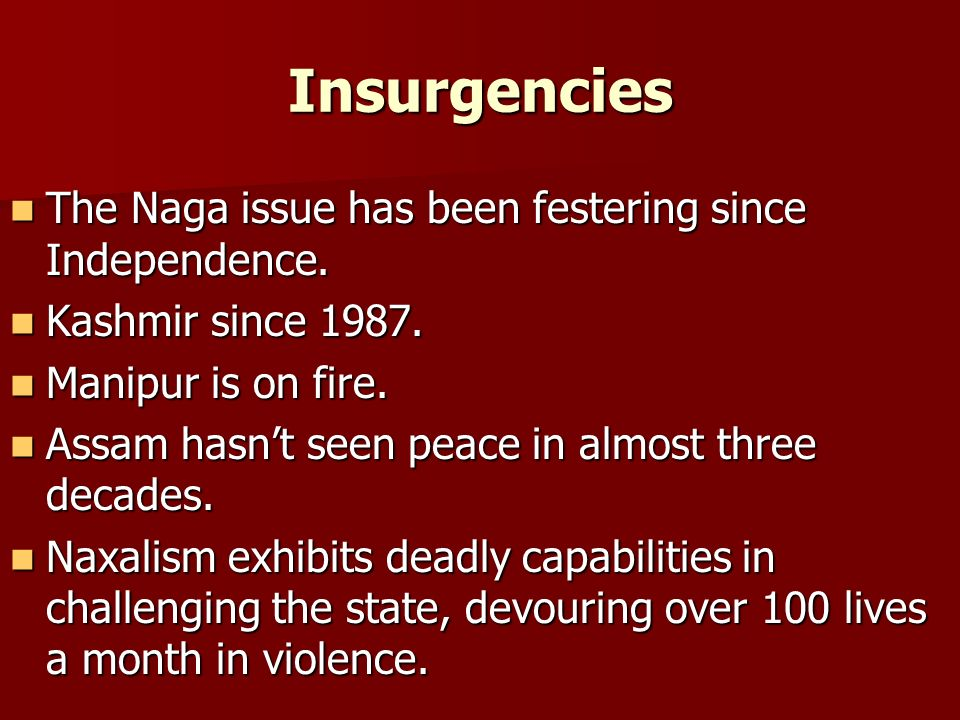 Insurgencies The Naga issue has been festering since Independence.