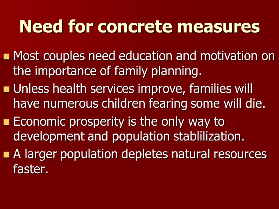 Need for concrete measures Most couples need education and motivation on the importance of family planning.