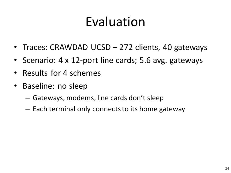 Evaluation Traces: CRAWDAD UCSD – 272 clients, 40 gateways Scenario: 4 x 12-port line cards; 5.6 avg.
