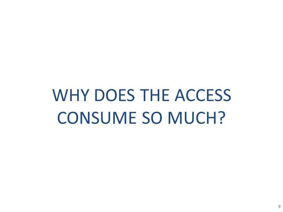 WHY DOES THE ACCESS CONSUME SO MUCH 9