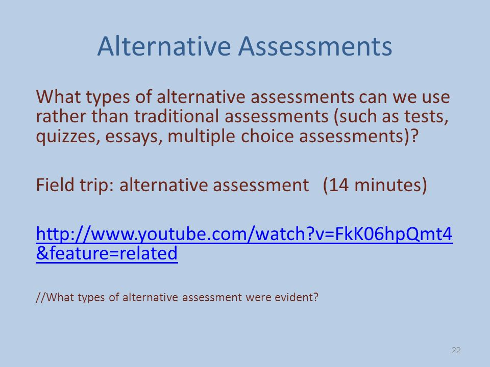Alternative Assessments What types of alternative assessments can we use rather than traditional assessments (such as tests, quizzes, essays, multiple choice assessments).