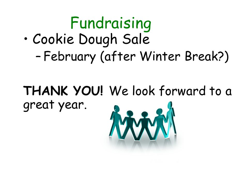 Fundraising Cookie Dough Sale –February (after Winter Break ) THANK YOU.