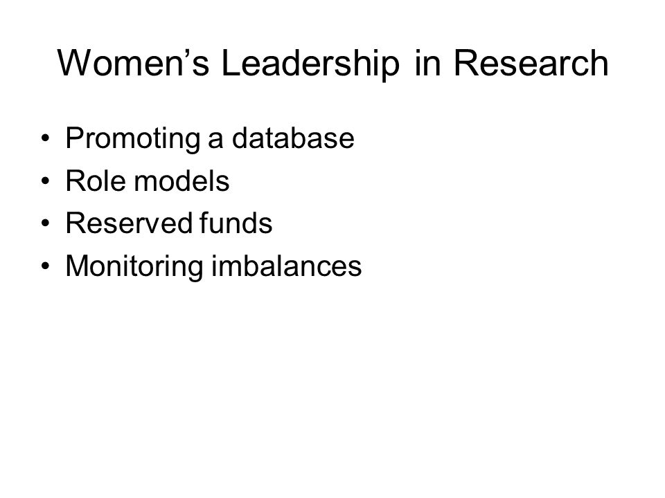 Women's Leadership in Research Promoting a database Role models Reserved funds Monitoring imbalances