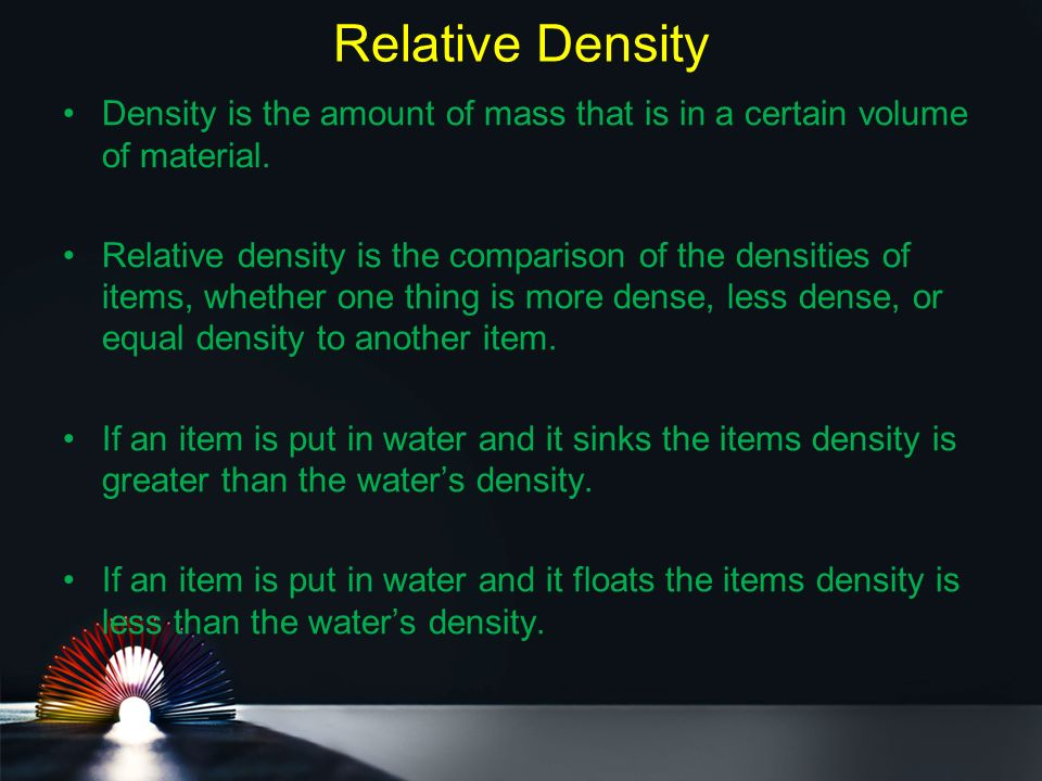 Relative Density Density is the amount of mass that is in a certain volume of material.
