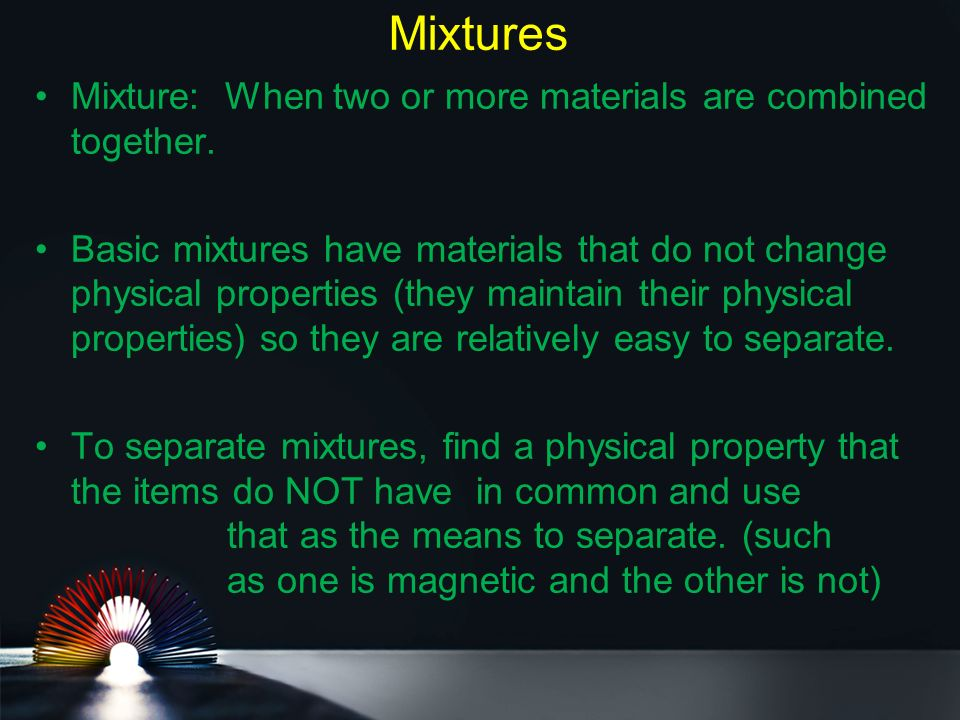Mixtures Mixture: When two or more materials are combined together.