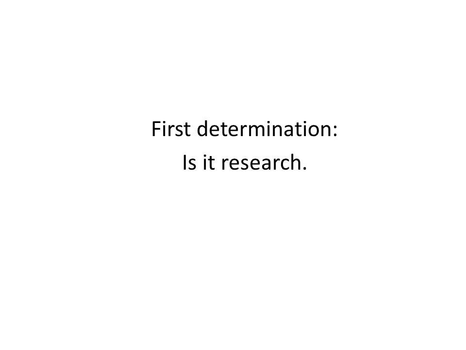 First determination: Is it research.