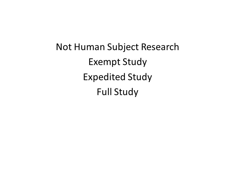 Not Human Subject Research Exempt Study Expedited Study Full Study