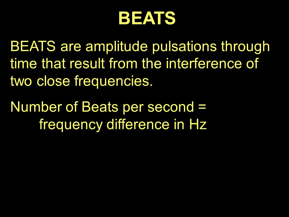 BEATS BEATS are amplitude pulsations through time that result from the interference of two close frequencies.