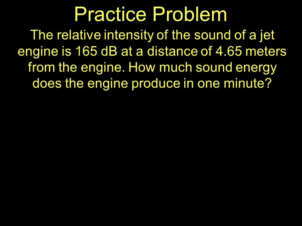 The relative intensity of the sound of a jet engine is 165 dB at a distance of 4.65 meters from the engine.