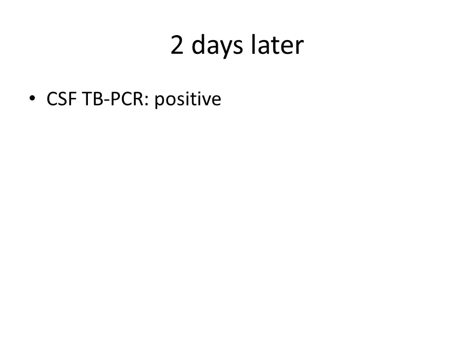 2 days later CSF TB-PCR: positive
