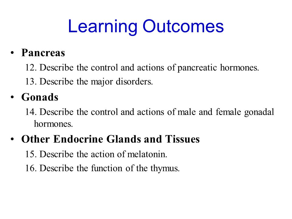 Learning Outcomes Pancreas 12. Describe the control and actions of pancreatic hormones.