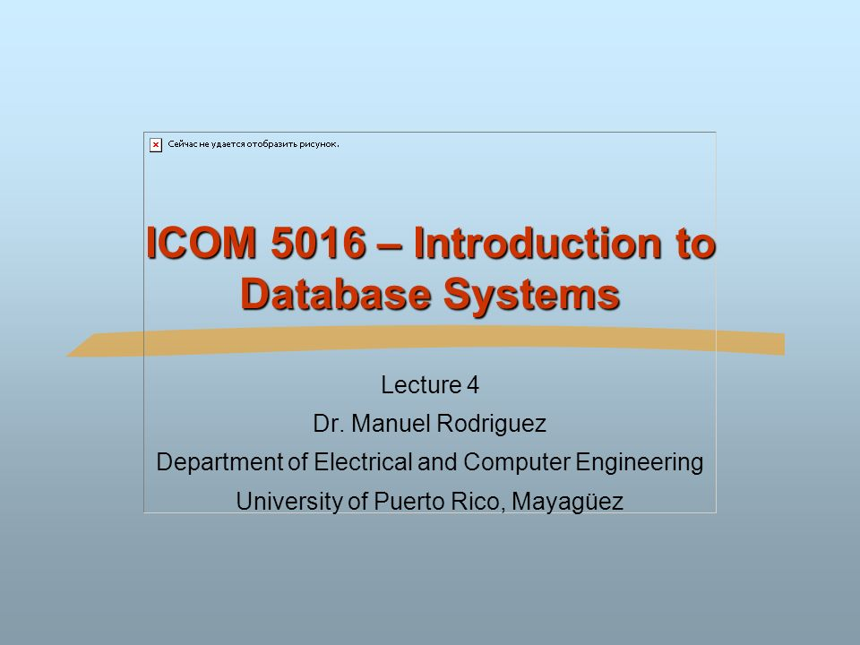 ICOM 5016 – Introduction to Database Systems Lecture 4 Dr.