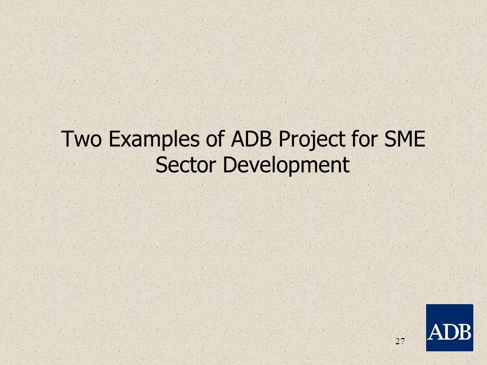 27 Two Examples of ADB Project for SME Sector Development