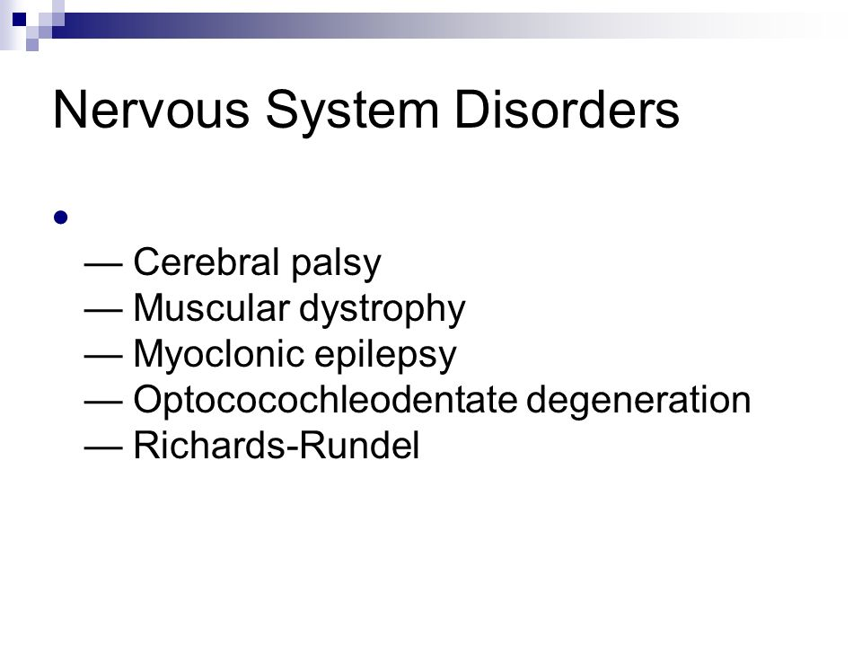 Nervous System Disorders  — Cerebral palsy — Muscular dystrophy — Myoclonic epilepsy — Optococochleodentate degeneration — Richards-Rundel