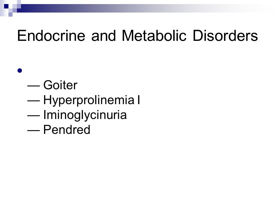 Endocrine and Metabolic Disorders  — Goiter — Hyperprolinemia I — Iminoglycinuria — Pendred