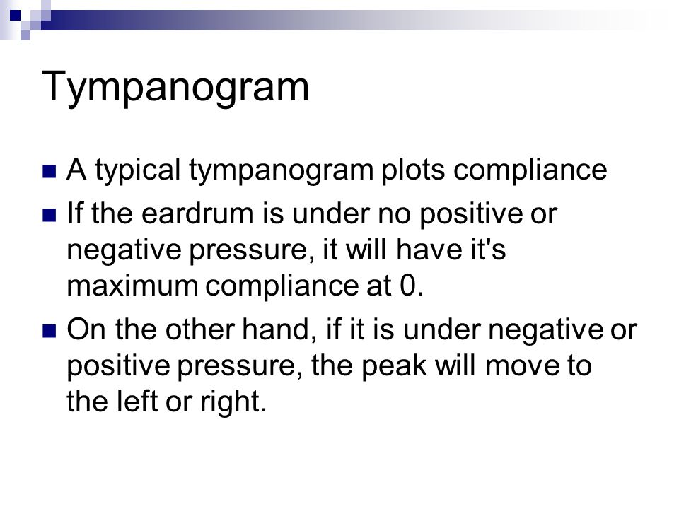 A typical tympanogram plots compliance If the eardrum is under no positive or negative pressure, it will have it s maximum compliance at 0.