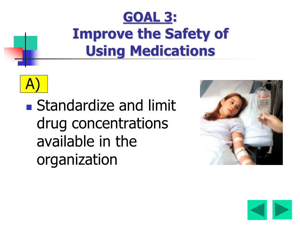 GOAL 3: Improve the Safety of Using Medications A) Standardize and limit drug concentrations available in the organization