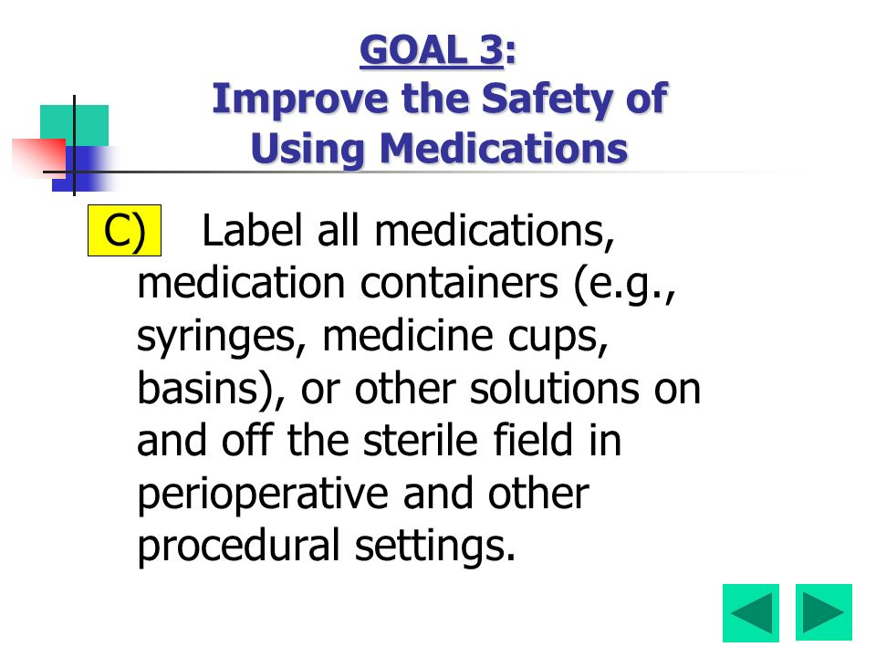 C) Label all medications, medication containers (e.g., syringes, medicine cups, basins), or other solutions on and off the sterile field in perioperative and other procedural settings.