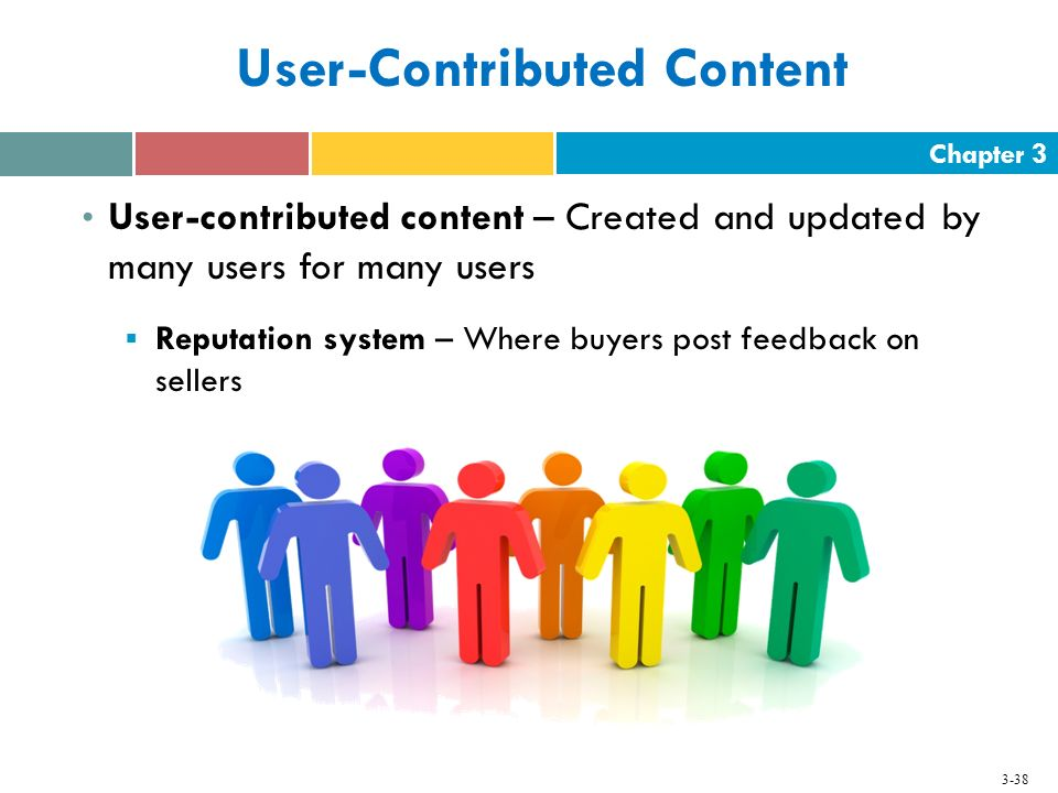 Chapter 3 3-38 User-Contributed Content User-contributed content – Created and updated by many users for many users  Reputation system – Where buyers