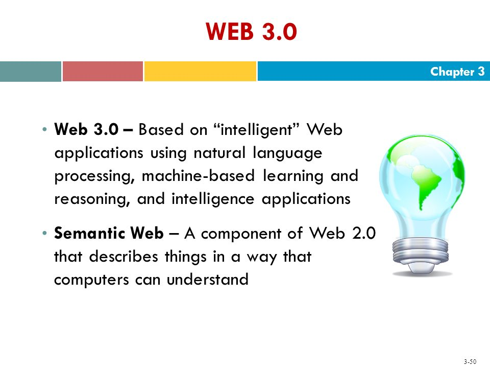 "Chapter 3 3-50 WEB 3.0 Web 3.0 – Based on ""intelligent"" Web applications using natural language processing, machine-based learning and reasoning, and"