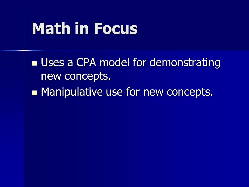 Math in Focus Uses a CPA model for demonstrating new concepts.
