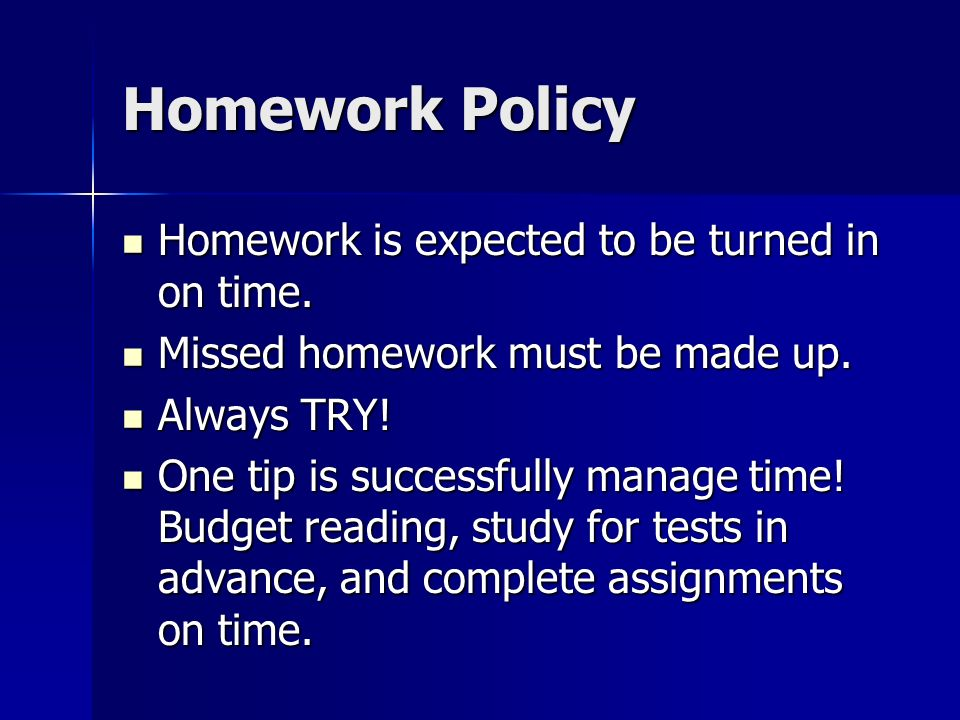 Homework Policy Homework is expected to be turned in on time.