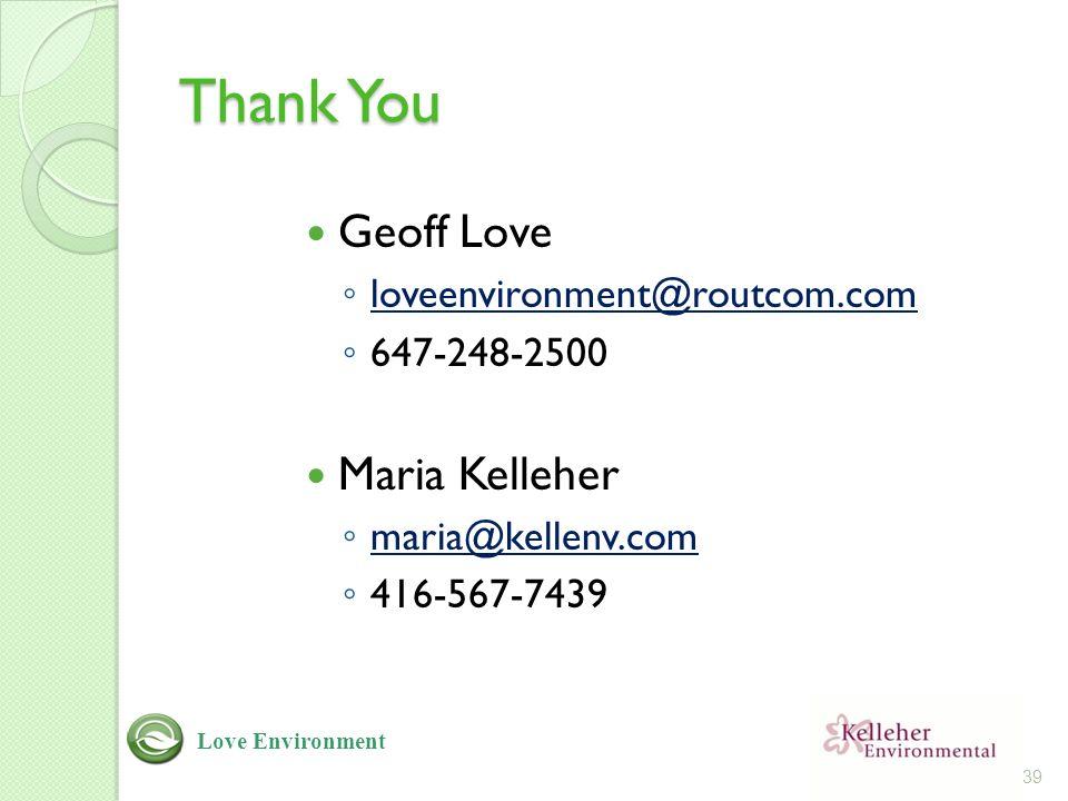 Thank You Geoff Love ◦ loveenvironment@routcom.com loveenvironment@routcom.com ◦ 647-248-2500 Maria Kelleher ◦ maria@kellenv.com maria@kellenv.com ◦ 416-567-7439 39 Love Environment