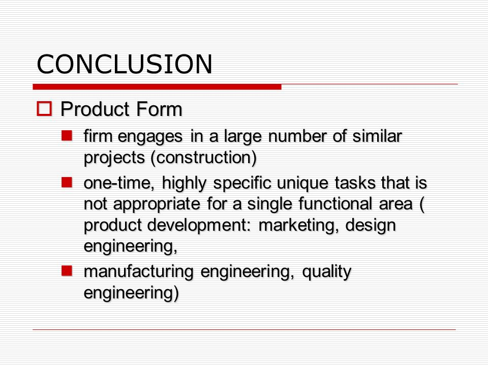 CONCLUSION  Functional Form focus is on in-depth application of a technology focus is on in-depth application of a technology Most of the talent/expe
