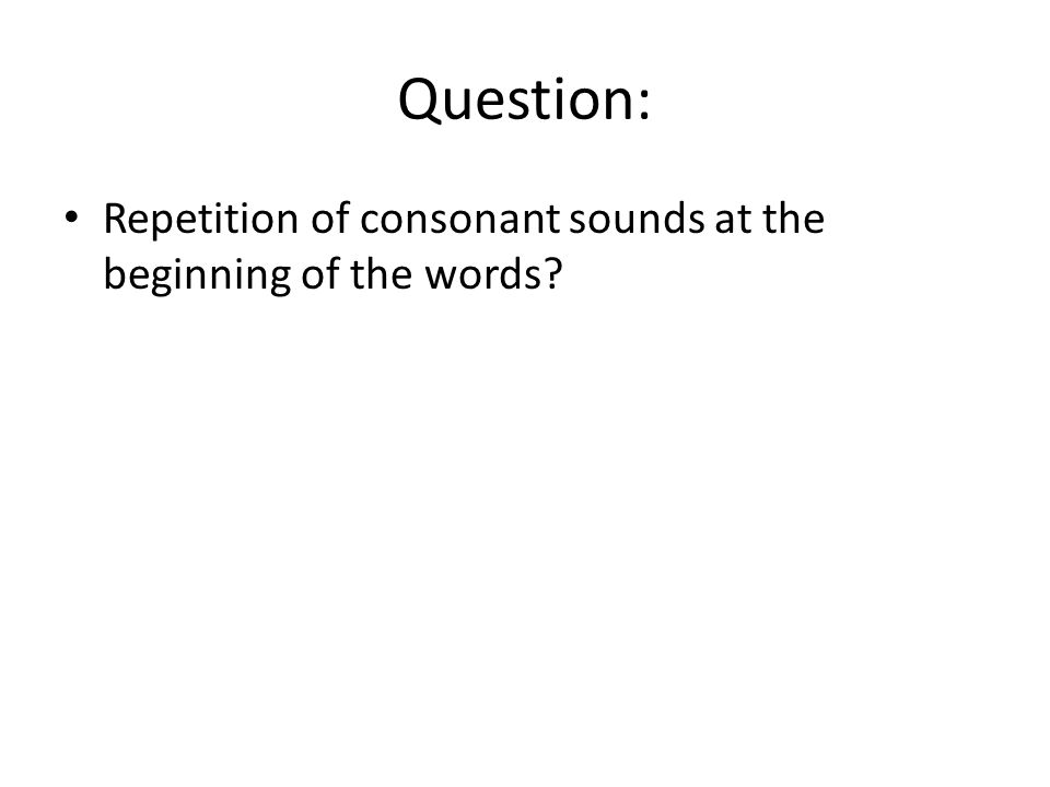 Question: Repetition of consonant sounds at the beginning of the words