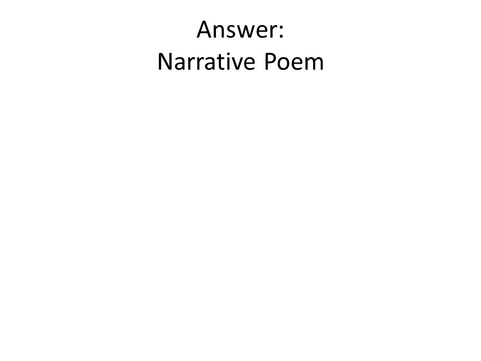 Answer: Narrative Poem