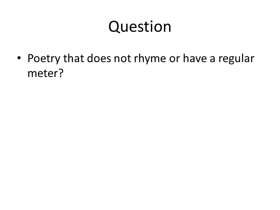 Question Poetry that does not rhyme or have a regular meter