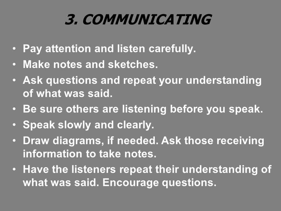 3. COMMUNICATING Pay attention and listen carefully.
