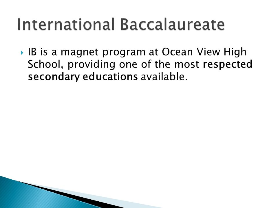  IB is a magnet program at Ocean View High School, providing one of the most respected secondary educations available.