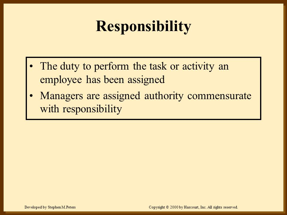 Developed by Stephen M.PetersCopyright © 2000 by Harcourt, Inc. All rights reserved. Responsibility The duty to perform the task or activity an employ