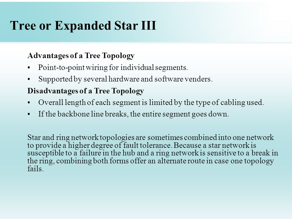 Tree or Expanded Star III Advantages of a Tree Topology Point-to-point wiring for individual segments.