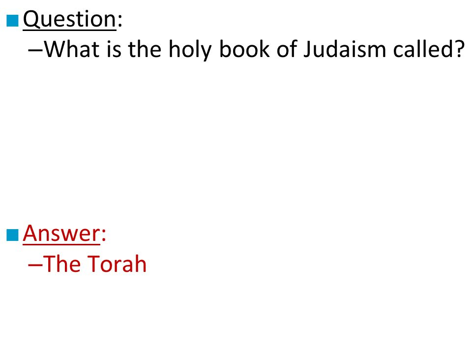 ■ Question: – What is the holy book of Judaism called ■ Answer: – The Torah