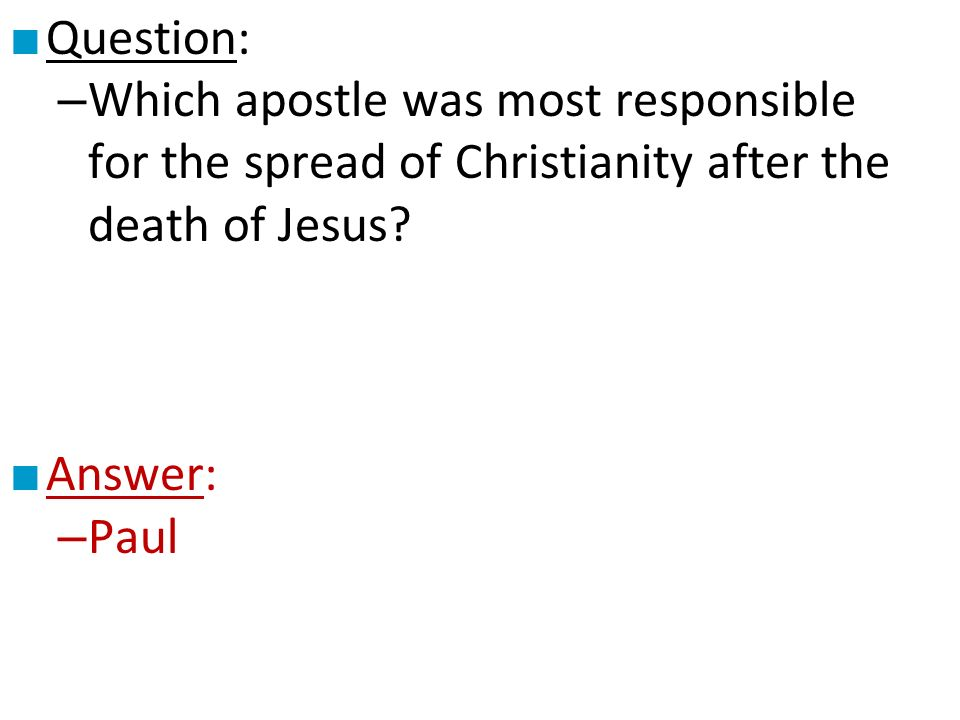 ■ Question: – Which apostle was most responsible for the spread of Christianity after the death of Jesus.