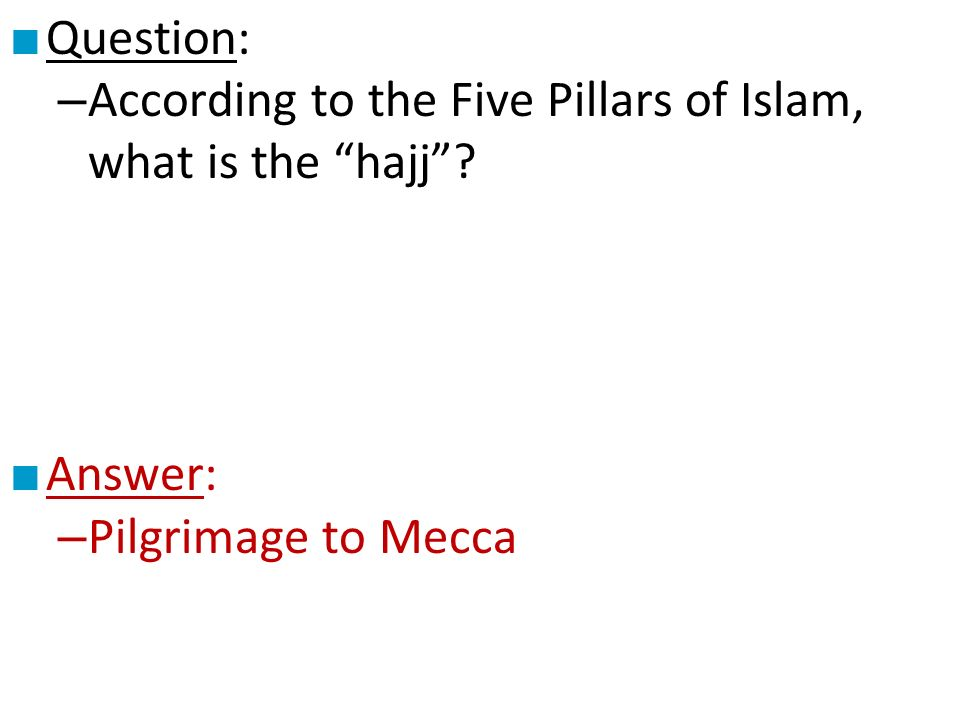 ■ Question: – According to the Five Pillars of Islam, what is the hajj .