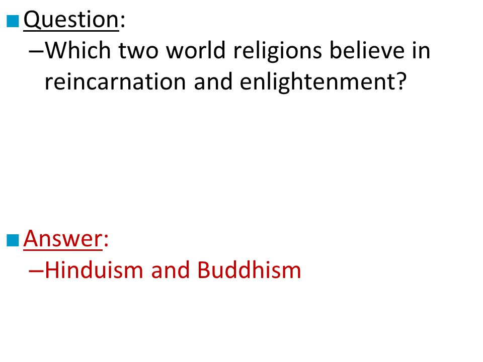 ■ Question: – Which two world religions believe in reincarnation and enlightenment.