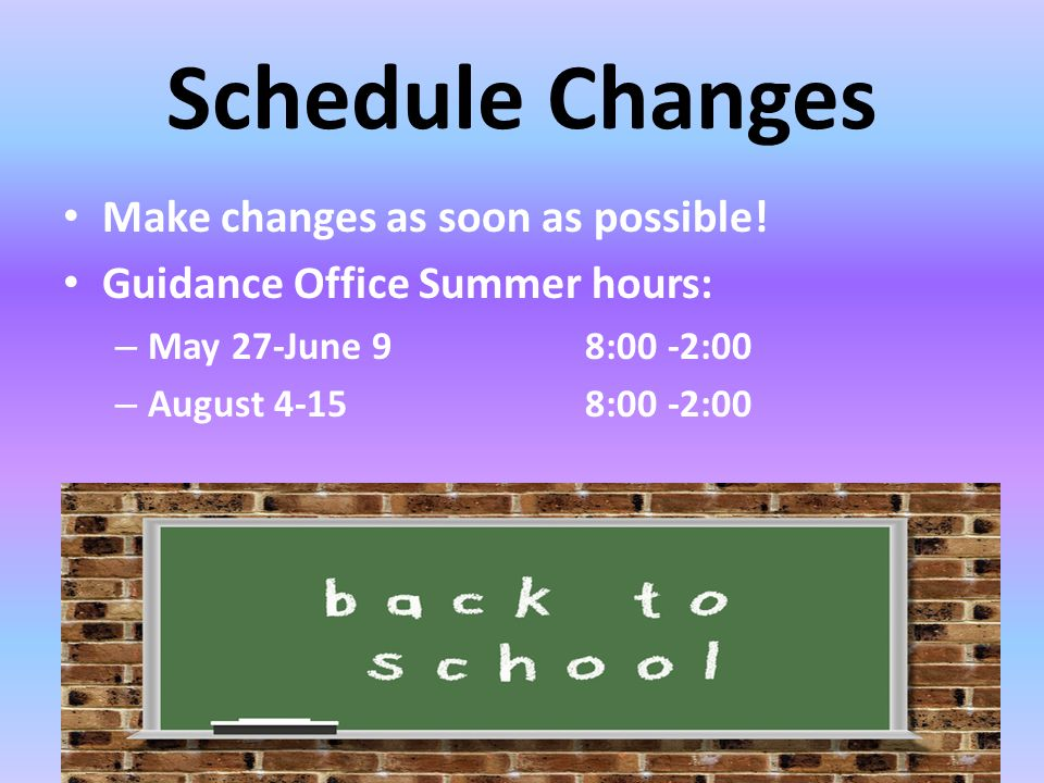 Schedule Changes Make changes as soon as possible.