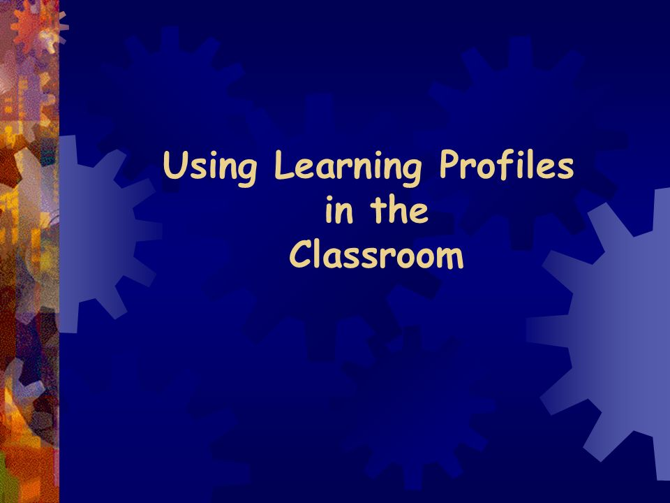 Using Learning Profiles in the Classroom