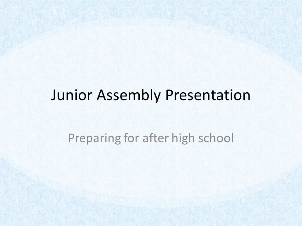 Junior Assembly Presentation Preparing for after high school