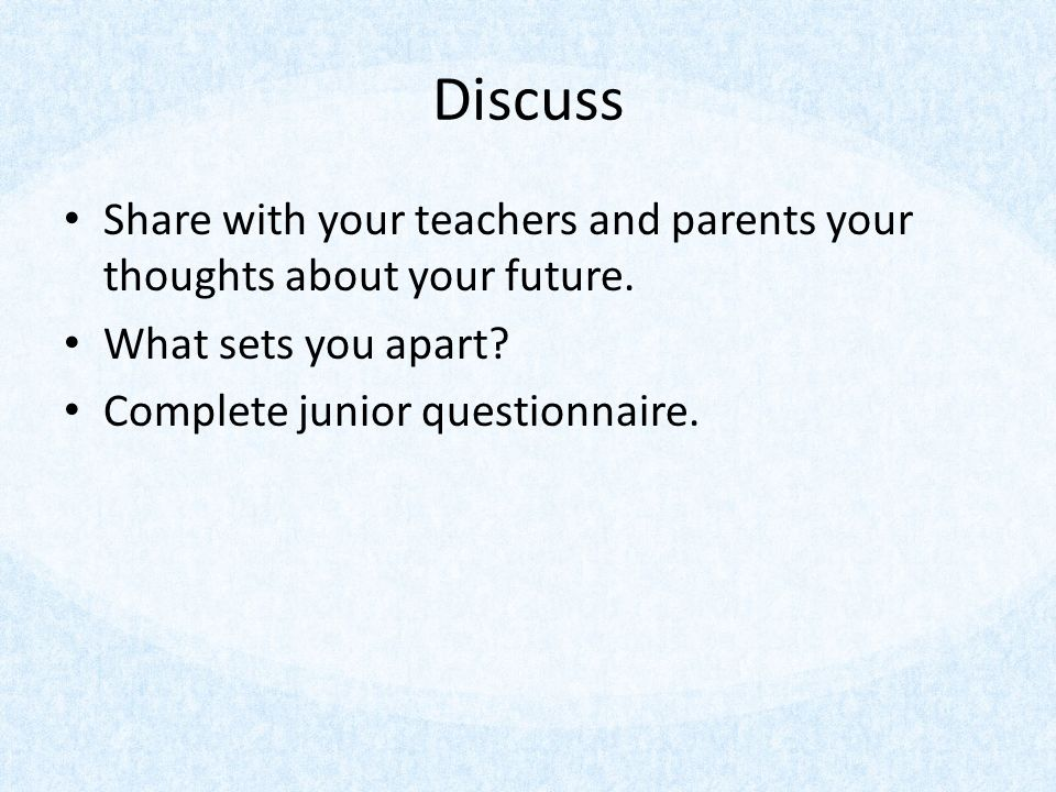 Discuss Share with your teachers and parents your thoughts about your future.