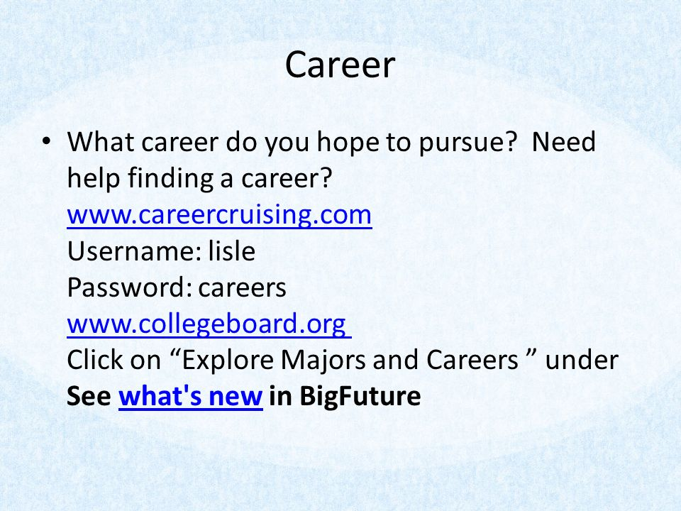 Career What career do you hope to pursue. Need help finding a career.