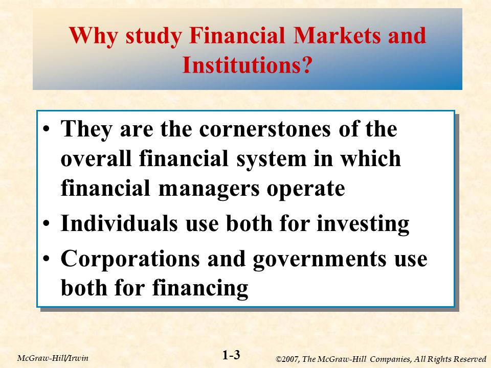 ©2007, The McGraw-Hill Companies, All Rights Reserved 1-3 McGraw-Hill/Irwin Why study Financial Markets and Institutions.