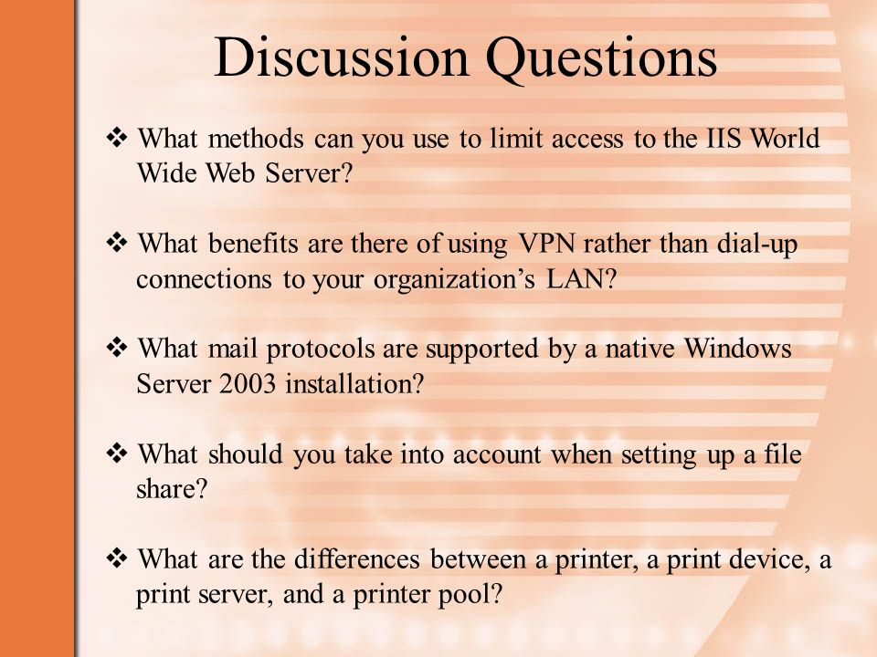 Discussion Questions  What methods can you use to limit access to the IIS World Wide Web Server.