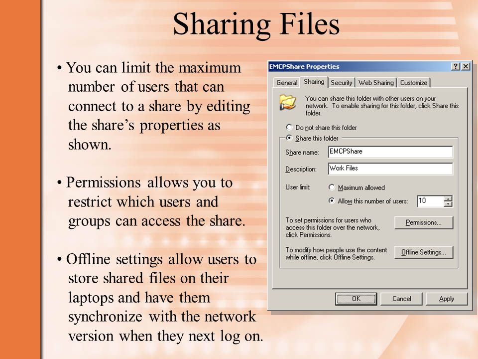 Sharing Files You can limit the maximum number of users that can connect to a share by editing the share's properties as shown.