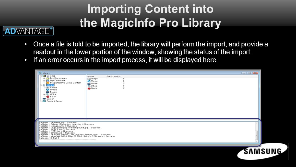 Importing Content into the MagicInfo Pro Library Once a file is told to be imported, the library will perform the import, and provide a readout in the lower portion of the window, showing the status of the import.