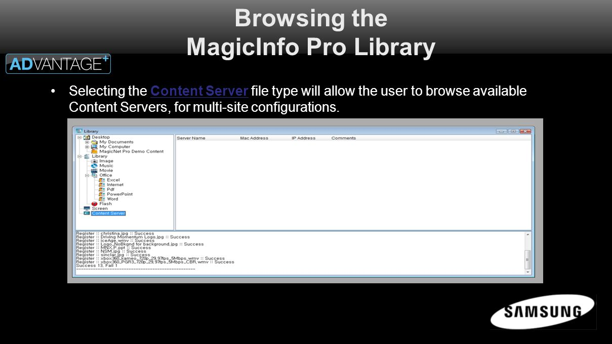 Browsing the MagicInfo Pro Library Selecting the Content Server file type will allow the user to browse available Content Servers, for multi-site configurations.